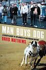 Man Buys Dog: A Loser's Guide to the World of Greyhound Racing by David Matthews (Hardback, 2005)