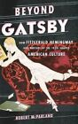 Beyond Gatsby: How Fitzgerald, Hemingway, and Writers of the 1920s Shaped American Culture by Robert P. McParland (Hardback, 2015)