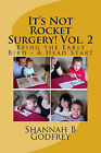 It's Not Rocket Surgery! Vol. 2: Being the Early Bird - A Head Start by Shannah B Godfrey (Paperback / softback, 2011)