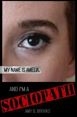 My Name Is Amelia, and I'm a Sociopath by Amy D. Brooks (2014, Paperback)