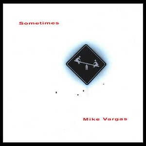 Mike Vargas - Sometimes [New CD]