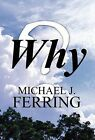 Why by Michael J Ferring (Hardback, 2012)