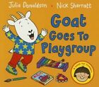 Goat Goes to Playgroup by Julia Donaldson (Board book, 2015)