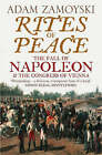 Rites Of Peace: The Fall Of Napoleon and the Congress of Vienna by Adam Zamoyski (Paperback, 2008)