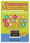 ECommerce Marketing: How to Drive Traffic That Buys to Your Website by Chloe Thomas (Paperback, 2013)