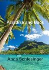 Paradise and Back by Anna Schlesinger 9781291624670 Paperback 2013