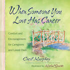 When Someone You Love Has Cancer: Comfort and Encouragement for Caregivers and Loved Ones by Cecil Murphey (Hardback, 2009)