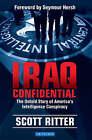 Iraq Confidential: The Untold Story of America's Intelligence Conspiracy by Scott Ritter, Seymour M. Hersh (Hardback, 2005)
