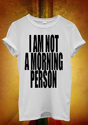 I am Not a Morning Person Hipster Men Women Unisex T Shirt Tank Top Vest 513