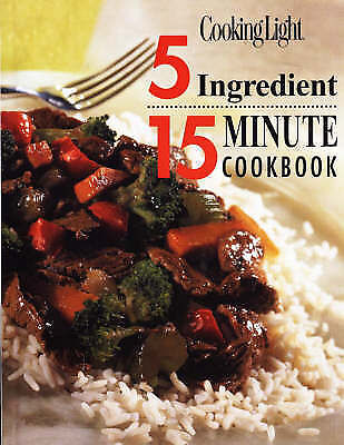 Cooking Light 5 Ingredient 15 Minute Cookbook by Cooking Light Magazine