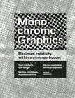 Monochrome Graphics: Maximum Creativity Within a Minimum Budget by Ling Shijian (Hardback, 2015)