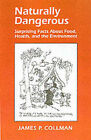 Naturally Dangerous: Surprising Facts about Food, Health, and the Environment by James Paddock Collman (Paperback, 2001)