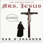 The Adventures of Mrs. Jesus by Dan O'Shannon (Paperback, 2014)
