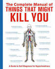The Complete Manual of Things That Might Kill You: A Guide to Self-Diagnosis for Hypochondriacs by Knock Knock LLC (Hardback, 2007)