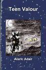 Teen Valour by Alaric Adair (Paperback, 2009)