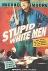 Stupid White Men and Other Sorry Excuses for The ... Moore Michael 006098726x