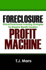 Foreclosure Profit Machine: Ethical Foreclosure Investing Strategies for Massive Wealth Creation by T J Marrs (Paperback / softback, 2006)