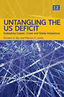 Untangling the US Deficit: Evaluating Causes, Cures and Global Imbalances by Richard A. Iley, Mervyn K. Lewis (Hardback, 2007)