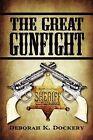 The Great Gunfight by Deborah K Dockery (Paperback / softback, 2009)