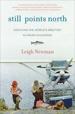Still Points North: One Alaskan Childhood, One Grown-up World, One Lon-ExLibrary