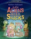Even Aliens Need Snacks von Matthew McElligott (2014, Taschenbuch)