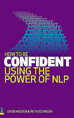 """AS NEW"" How to be Confident: Using the power of NLP, Hutchinson, Pat, Molden, D"