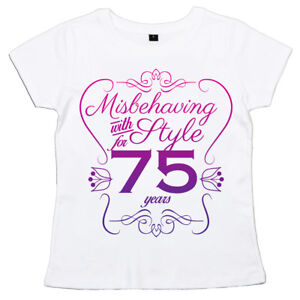 Image Is Loading 75th Birthday T Shirt 034 Misbehaving With Style