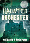Haunted Rochester by Neil Arnold, Kevin Payne (Paperback, 2011)
