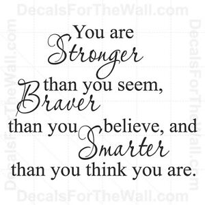 You Are Stronger Than Seem Braver Than Appear Wall Decal Vinyl