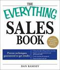 The  Everything  Sales Book: Proven Techniques Guaranteed to Get Results: Choose the Right Selling Method Every Time: Improve Your Communication and Presentation Skills: Create Winning Sales Proposals: Find Your Dream Sales Job by Dan Ramsey (Paperback, 2009)