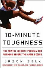 10-Minute Toughness : The Mental-Training Program for Winning Before the Game Begins by Jason Selk (2008, Hardcover)