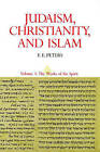 Judaism, Christianity, and Islam: The Classical Texts and Their Interpretation: v. 3: Works of the Spirit by Mr. F. E. Peters (Paperback, 1990)