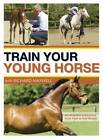 Train Your Young Horse with Richard Maxwell: A Complete Equine Education from Foal to Full Grown by Richard Maxwell (Hardback, 2008)