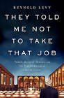 They Told Me Not to Take That Job: Tumult, Betrayal, Heroics, and the Transformation of Lincoln Center by Reynold Levy (Hardback, 2014)
