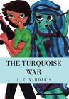 The Turquoise War by A E Vardakis (Hardback, 2014)