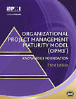 Organizational Project Management Maturity Model (OPM3) Knowledge Foundation by Project Management Institute (Paperback, 2013)