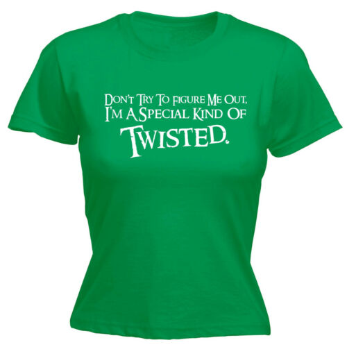 Dont Try To Figure Me Out Im Twisted WOMENS T-SHIRT Tee Top Funny birthday gift