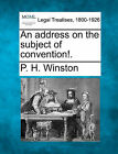 An Address on the Subject of Convention!. by P H Winston (Paperback / softback, 2010)