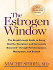The Estrogen Window: The Breakthrough Guide to Being Healthy, Energized, and Hormonally Balanced - Through Perimenopause, Menopause, and Beyond by Mache Seibel (CD-Audio, 2016)