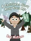 A Christmas Story Many Years Ago by Ray McCune (Paperback / softback, 2013)
