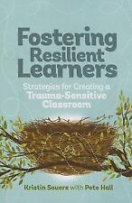 Fostering Resilient Learners : Strategies for Creating a Trauma-Sensitive Classroom by Kristin Souers and Pete Hall (2016, Paperback)