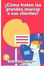 ¿Cómo Tratan Las Grandes Marcas a Sus Clientes? by Carlos Cardoso (2016,...