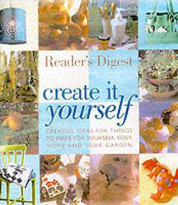 Create it Yourself: Creative Ideas for Things to Make for Yourself, Your Home an