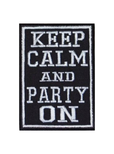 Keep Calm And Party On Patch ricamate BADGE Biker work Play Hard Music Festival