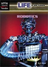 Robotics (High Interest Books: Life in the Future)-ExLibrary