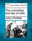 The Curiosities and Law of Wills. by John Proffatt (Paperback / softback, 2010)