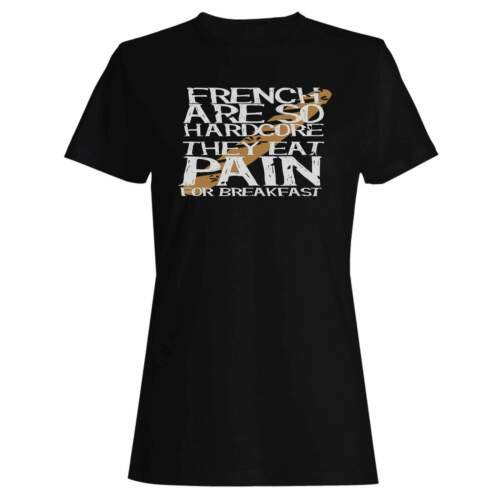 French Are So Hardcore They Eat Pain For Breakfast Ladies T-shirt//Tank T hh805f