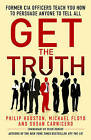 Get the Truth: Former CIA Officers Teach You How to Persuade Anyone to Tell All by Susan Carnicero, Philip Houston, Michael Floyd (Paperback, 2016)