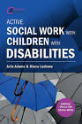 Active Social Work with Children with Disabilities by Julie Adams, Diana Leshone (Paperback, 2016)