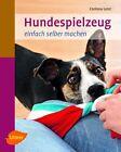 Hundespielzeug einfach selber machen von Corinna Lenz (2013, Taschenbuch)